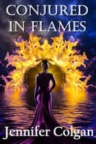 Conjured in Flames ebook by Jennifer Colgan