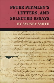 Peter Plymley's Letters, and Selected Essays by Sydney Smith ebook by Sydney Smith