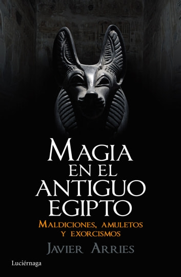 Magia en el Antiguo Egipto - Maldiciones, amuletos y exorcismos ebook by Javier Arries