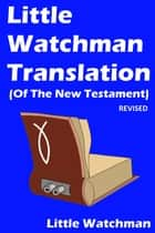 Little Watchman Translation (Of The New Testament) ebook by Little Watchman