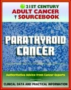21st Century Adult Cancer Sourcebook: Parathyroid Cancer - Clinical Data for Patients, Families, and Physicians ebook by Progressive Management