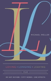 Loving Longing Leaving - Three Plays ebook by Michael Weller