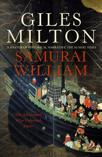 Samurai William - The Adventurer Who Unlocked Japan ebook by Giles Milton