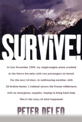 Survive! - My Fight for Life in the High Sierras ebook by Peter DeLeo