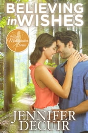 Believing in Wishes - The Little Matchmaker, #1 ebook by Jennifer DeCuir