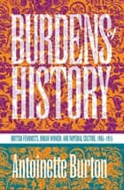 Burdens of History ebook by Antoinette Burton