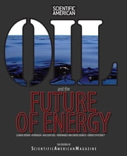 Oil and the Future of Energy - Climate Repair * Hydrogen * Nuclear Fuel * Renewable And Green Sources * Energy Efficiency ebook by Editors of Scientific American Magazine