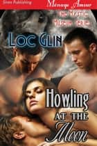 Howling at the Moon ebook by Loc Glin