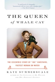 "The Queen of Whale Cay - The Eccentric Story of ""Joe"" Carstairs, Fastest Woman on Water ebook by Kate Summerscale"
