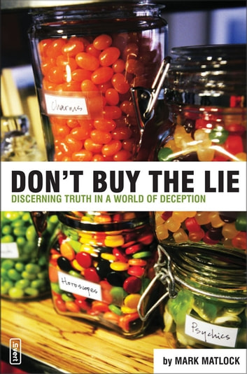 Don't Buy the Lie - Discerning Truth in a World of Deception ebook by Mark Matlock