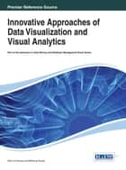 Innovative Approaches of Data Visualization and Visual Analytics ebook by Mao Lin Huang,Weidong Huang