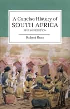 A Concise History of South Africa ebook by Robert Ross