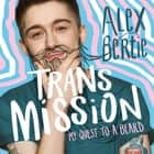 Trans Mission - My Quest to a Beard lydbok by Alex Bertie, Alex Bertie