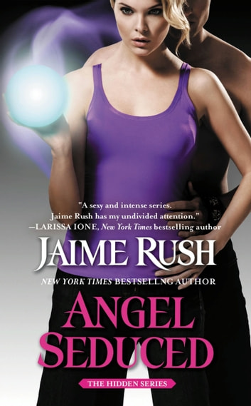 Angel Seduced - The Hidden Series: Book 3 ebook by Jaime Rush