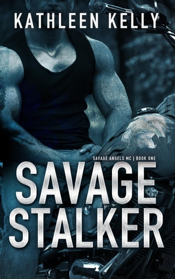 Savage Stalker (Savage Angels MC #1) - Savage Angels MC, #1 ebook by Kathleen Kelly