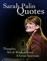 Sarah Palin Quotes - Thoughts, Wit & Wisdom from A Great American ebook by Alan Grendel
