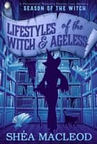 Lifestyles of the Witch and Ageless - A Paranormal Women's Fiction Cozy Mystery ebook by Shéa MacLeod