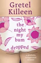The Night My Bum Dropped ebook by Gretel Killeen