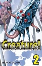 Creature! - Volume 2 ebook by Shingo Honda
