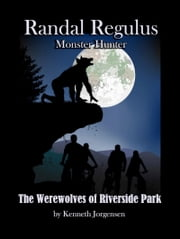 The Werewolves of Riverside Park ebook by Kenneth Jorgensen