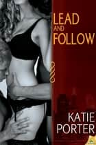 Lead and Follow ebook by Katie Porter