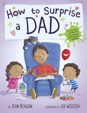 How to Surprise a Dad ebook by Jean Reagan,Lee Wildish