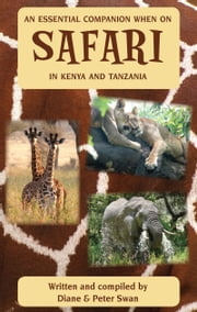 An Essential Companion When on Safari in Kenya & Tanzania ebook by Diane and Peter Swan