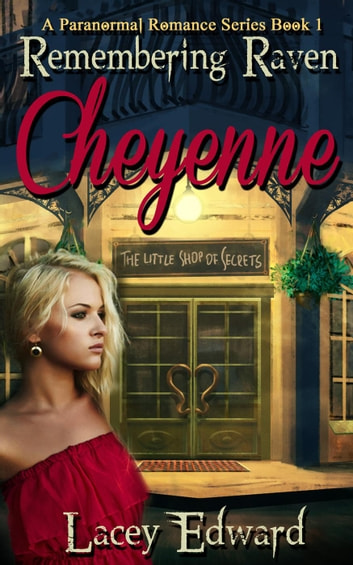 Remembering Raven: Cheyenne - A Paranormal Romance Series Book 1 ebook by Lacey Edward