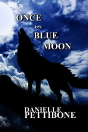 Once in Blue Moon ebook by Danielle Pettibone