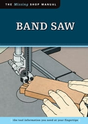 Band Saw (Missing Shop Manual): The Tool Information You Need at Your Fingertips ebook by Skills Institute Press Skills Institute Press