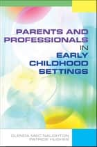 Parents And Professionals In Early Childhood Settings eBook by Glenda Mac Naughton, Patrick Hughes