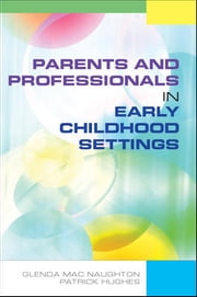 Parents And Professionals In Early Childhood Settings ebook by Glenda Mac Naughton,Patrick Hughes