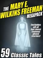 The Mary E. Wilkins Freeman Megapack - 59 Classic Stories ebook by Mary E. Wilkins Freeman