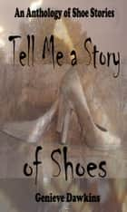 Tell Me a Story of Shoes ebook by Genieve Dawkins