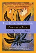 The Four Agreements Companion Book - Using The Four Agreements to Master the Dream of Your Life ebook by don Miguel Ruiz, Janet Mills