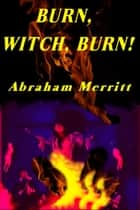 Burn Witch, Burn ebook by Abraham Merritt