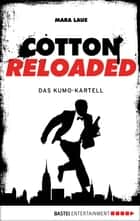 Cotton Reloaded - 07 - Das Kumo-Kartell ebook by Mara Laue