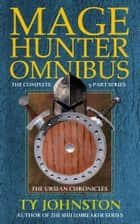 Mage Hunter Omnibus ebook by Ty Johnston