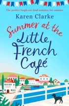 Summer at the Little French Cafe - The perfect laugh out loud romance for summer ebook by Karen Clarke