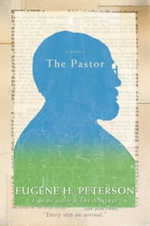 The Pastor - A Memoir ebook by Eugene H. Peterson