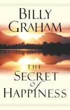 The Secret of Happiness ebook by Billy Graham