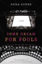 Some Dream for Fools - A Novel ebook by Faïza Guène, Jenna Johnson - duplicate