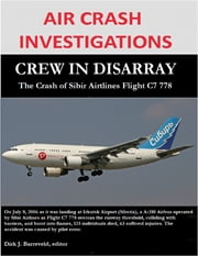 Air Crash Investigations - Crew in Disarray, The Crash of Sibir Airlines Flight C7 778 ebook by Dirk Barreveld