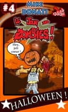 Le jour des Zombies 4 ! ebook by Mike Donati