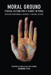 Moral Ground - Ethical Action for a Planet in Peril ebook by Kathleen Dean Moore, Michael P. Nelson