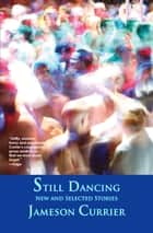 Still Dancing ebook by Jameson Currier