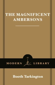The Magnificent Ambersons - (A Modern Library E-Book) ebook by Booth Tarkington