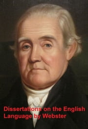 Dissertations on the English Language ebook by Noah Webster
