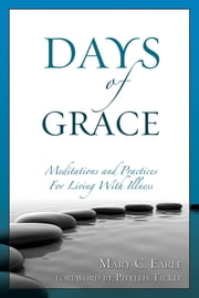 Days of Grace - Meditations and Practices for Living with Illness ebook by Mary C. Earle,Phyllis Tickle