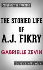 Conversations on The Storied Life of A. J. Fikry: A Novel by Gabrielle Zevin ebook by Daily Books